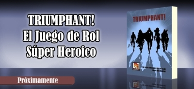 Próximamente... TRIUMPHANT! The Super Heroic Role Playing Game